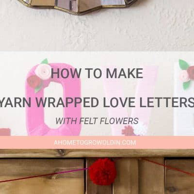 How to Make Yarn Wrapped Valentine LOVE Letters with Felt Flowers