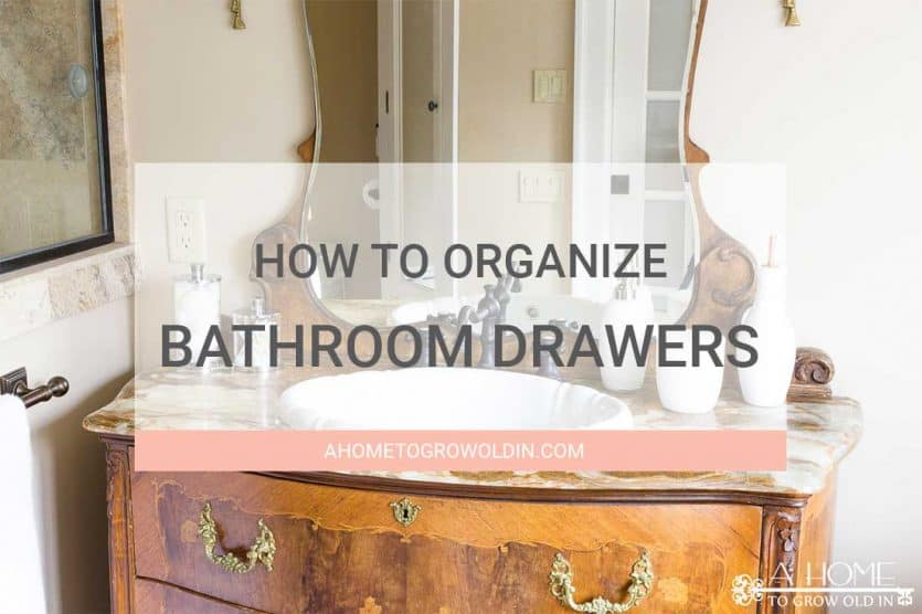 How to organize your bathroom drawers a home to grow old in for How to organize bathroom drawers